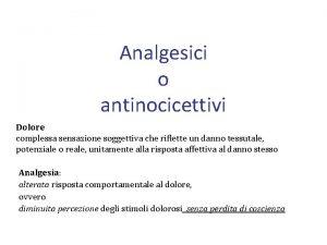 Analgesici o antinocicettivi Dolore complessa sensazione soggettiva che