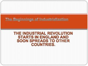 Industrial Revolution Begins in Britain Industrial Revolution the