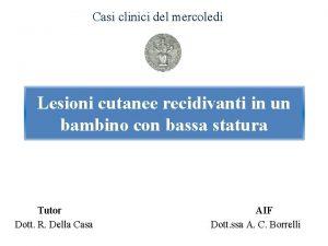Casi clinici del mercoled Lesioni cutanee recidivanti in