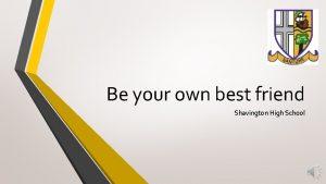 Be your own best friend Shavington High School