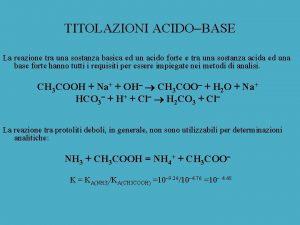 TITOLAZIONI ACIDO BASE La reazione tra una sostanza