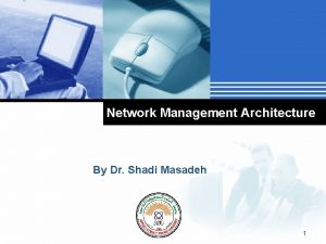 Network Management Architecture By Dr Shadi Masadeh Company