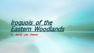 Iroquois of the Eastern Woodlands By Jacob Lyle