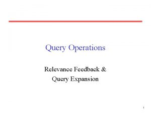 Query Operations Relevance Feedback Query Expansion 1 Relevance