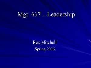 Mgt 667 Leadership Rex Mitchell Spring 2006 What