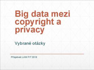 Big data mezi copyright a privacy Vybran otzky