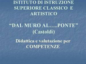 ISTITUTO DI ISTRUZIONE SUPERIORE CLASSICO E ARTISTICO DAL