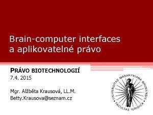 Braincomputer interfaces a aplikovateln prvo PRVO BIOTECHNOLOGI 7