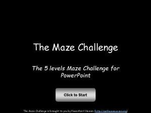 The Maze Challenge The 5 levels Maze Challenge