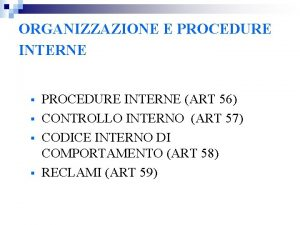 ORGANIZZAZIONE E PROCEDURE INTERNE PROCEDURE INTERNE ART 56