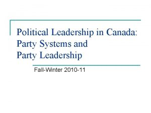 Political Leadership in Canada Party Systems and Party