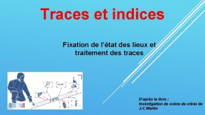 Traces et indices Fixation de ltat des lieux