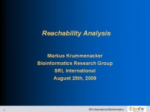 Reachability Analysis Markus Krummenacker Bioinformatics Research Group SRI