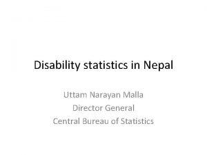 Disability statistics in Nepal Uttam Narayan Malla Director