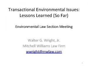 Transactional Environmental Issues Lessons Learned So Far Environmental