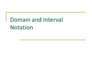Domain and Interval Notation Domain n The set