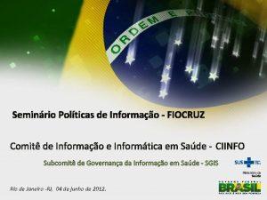 Seminrio Polticas de Informao FIOCRUZ Comit de Informao