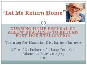 Let Me Return Home NURSING HOME REFUSAL TO