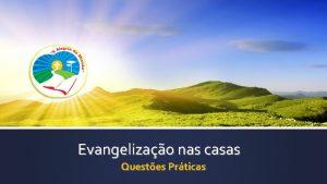 Evangelizao nas casas Questes Prticas Passos da Evangelizao