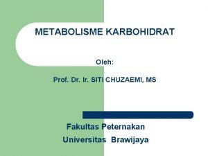 METABOLISME KARBOHIDRAT Oleh Prof Dr Ir SITI CHUZAEMI