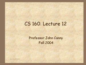 CS 160 Lecture 12 Professor John Canny Fall