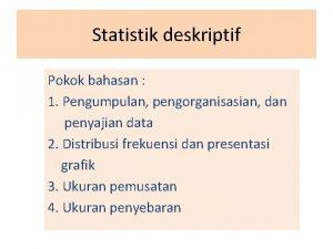 Statistik deskriptif Pokok bahasan 1 Pengumpulan pengorganisasian dan