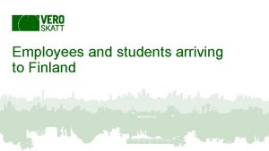 Employees and students arriving to Finland This presentation