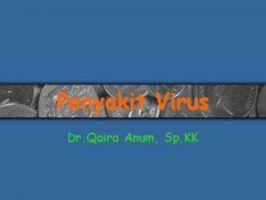 Penyakit Virus Dr Qaira Anum Sp KK Penyakit