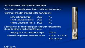 TOLERANCES OF GRADUATED EQUIPMENT Tolerances are usually larger