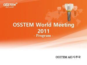 OSSTEM World Meeting 2011 Program OSSTEM AIC 1