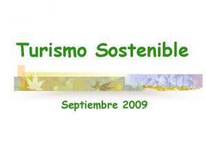 Turismo Sostenible Septiembre 2009 Turismo Desplazamiento temporal y