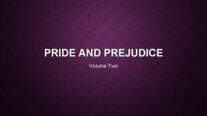 PRIDE AND PREJUDICE Volume Two VOLUME TWO Revises