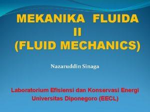 MEKANIKA FLUIDA II FLUID MECHANICS Nazaruddin Sinaga Laboratorium