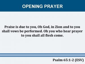 OPENING PRAYER Praise is due to you Oh