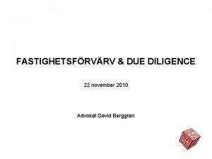 FASTIGHETSFRVRV DUE DILIGENCE 22 november 2010 Advokat David