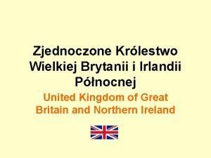 Zjednoczone Krlestwo Wielkiej Brytanii i Irlandii Pnocnej United