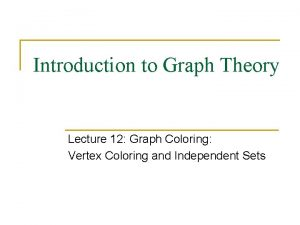 Introduction to Graph Theory Lecture 12 Graph Coloring