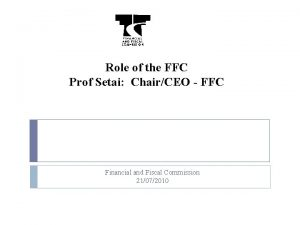 Role of the FFC Prof Setai ChairCEO FFC