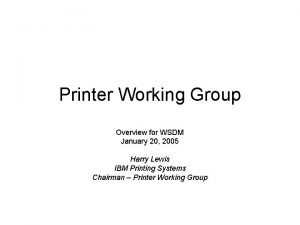 Printer Working Group Overview for WSDM January 20