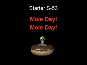 Starter S53 Mole Day Starter S55 What is