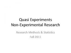 Quasi Experiments NonExperimental Research Methods Statistics Fall 2011