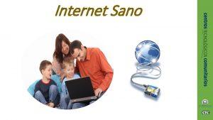 Internet Sano Internet Sano OBJETIVOS Promover la cultura