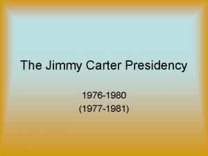 The Jimmy Carter Presidency 1976 1980 1977 1981