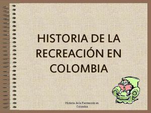 HISTORIA DE LA RECREACIN EN COLOMBIA Historia de