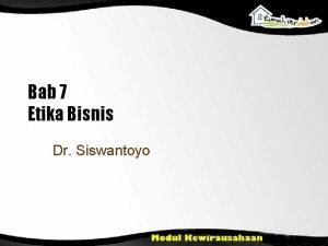 Bab 7 Etika Bisnis Dr Siswantoyo Tujuan Pengajaran