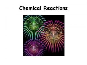 Chemical Reactions What is a chemical reaction A
