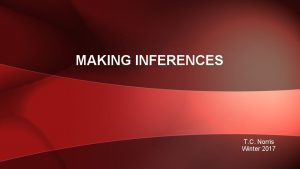 MAKING INFERENCES T C Norris Winter 2017 Introduction