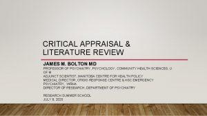 CRITICAL APPRAISAL LITERATURE REVIEW JAMES M BOLTON MD