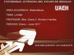 REA ACADMICA Matemticas TEMA Limites PROFESOR Mtra Diana