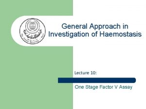 General Approach in Investigation of Haemostasis Lecture 10
